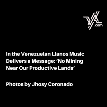 In the Venezuelan Llanos Music Delivers a Message: 'No Mining Near Our Productive Lands'