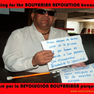 "I'm voting for the Bolivarian revolution because... ""after all these years this is the first time that people with disabilities are being taken into account, providing them with the equality that corresponds to them as human beings, as stipulated in article 81 of our Carta Magna"""