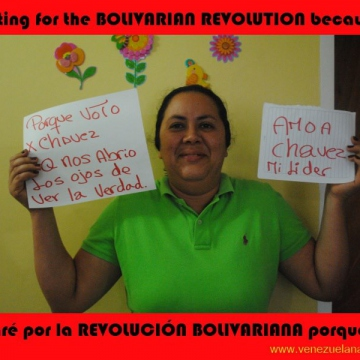 """Why I vote for Chavez: because he opened our eyes to the truth. I love Chavez, my leader."""