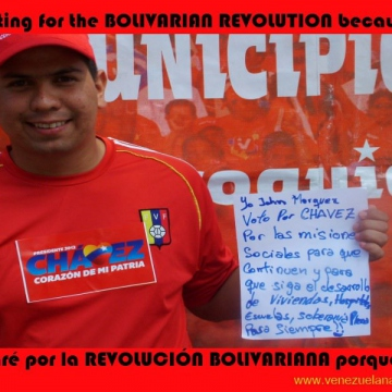 """I, John Marquez, vote for Chavez because of the social missions, so that they can continue, and so that the development of housing, hospitals, schools, and full sovereignty can continue for ever!"""