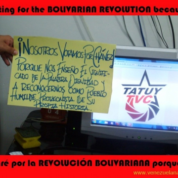 "Community station Tatuy TV:  ""We're voting for Chavez because he taught us the meaning of the word 'dignity' and to recognise ourselves as humble people, protagonists in our own history"""