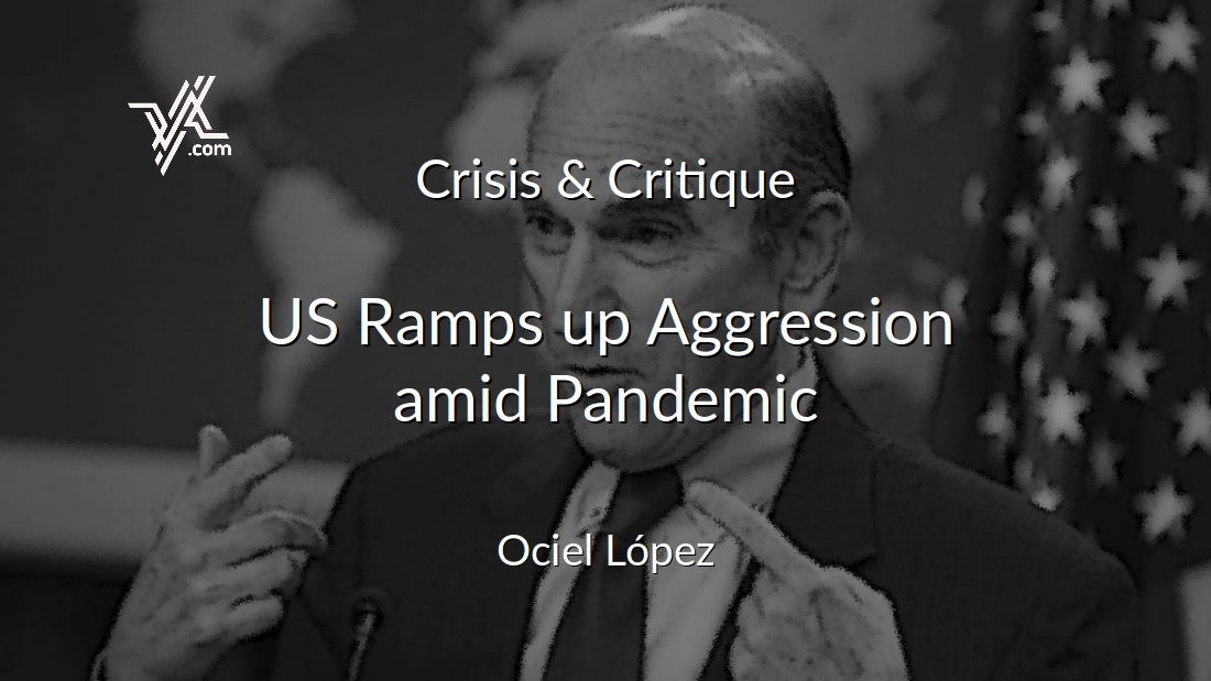 Ociel Lopez looks at the escalating US aggression against Venezuela amid the coronavirus pandemic. (Venezuelanalysis)