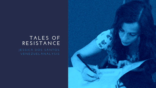 "Jessica Dos Santos is a Venezuelan journalist, university professor and author. She pens a monthly column for Venezuelanalysis titled ""Tales of Resistance""."