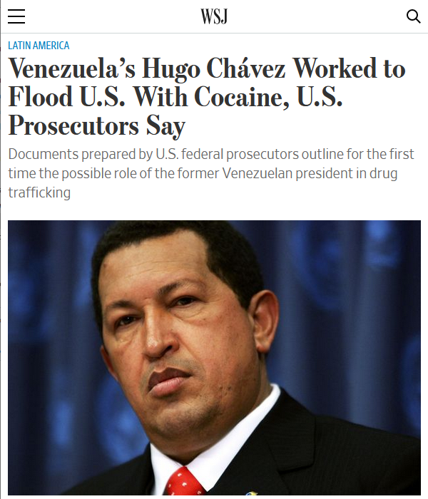 "The Wall Street Journal (9/15/19) claims that Venezuelan President Hugo Chávez ""ordered his top lieutenants to work with Colombian Marxist guerrillas to flood the US with cocaine in his government's efforts to combat the Bush administration."""