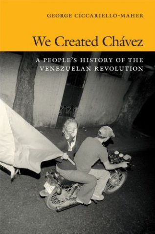 "The cover of ""We Created Chavez: A People's History of the Venezuelan Revolution"" (Duke University Press)"